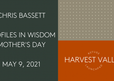 Profiles in Wisdom   Mother's Day   May 9, 2021