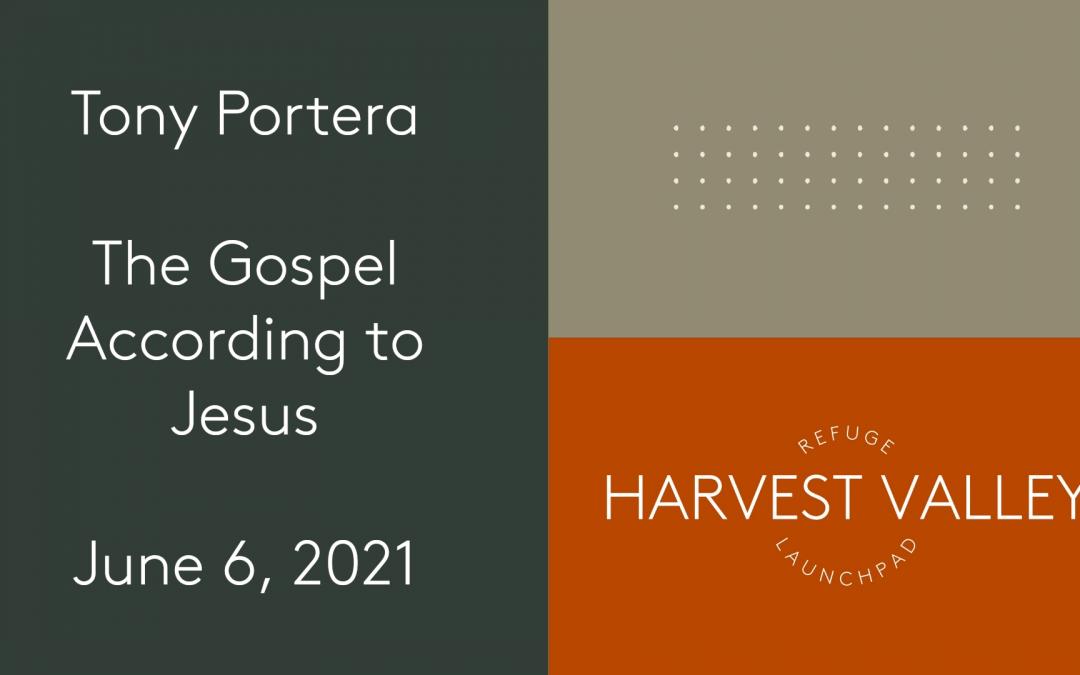 The Gospel According to Jesus | Tony Portera | June 6, 2021